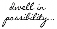 dwell in possibility...